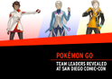 Pokémon Go reveals Team Leaders at San Diego Comic-Con