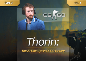 Thorin's Top 20 CS:GO Line-Ups Of All-Time (10-1)