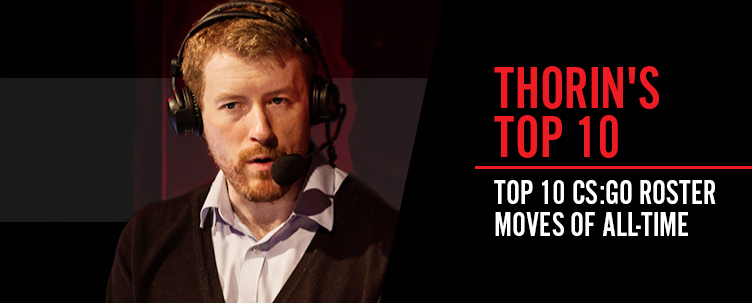 Thorin's Top 10 CS:GO Roster Moves of All-Time :: News :: Gfinity